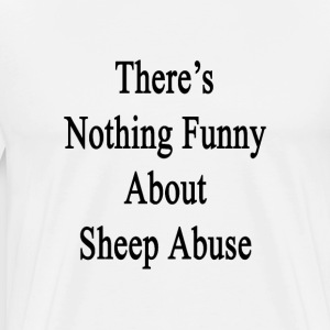 theres_nothing_funny_about_sheep_abuse T-Shirts - Men's Premium T-Shirt