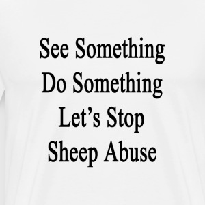 see_something_do_something_lets_stop_she T-Shirts - Men's Premium T-Shirt