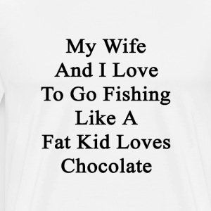 my_wife_and_i_love_to_go_fishing_like_a_ T-Shirts - Men's Premium T-Shirt
