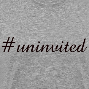 #Uninvited - Men's Premium T-Shirt