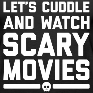 Cuddle Scary Movies Funny Quote Tanks - Women's Premium Tank Top