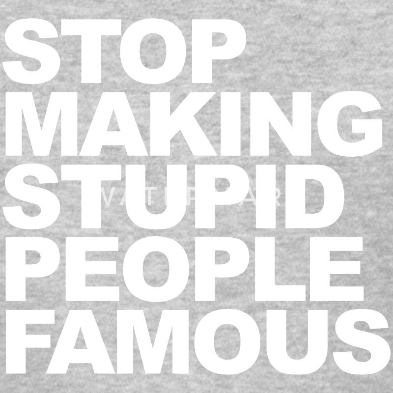 Stop making stupid people famous T-Shirts - Women's T-Shirt