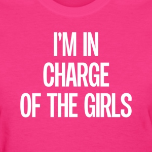Im in Charge of the Girls T-Shirts - Women's T-Shirt