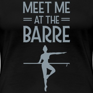 Meet Me At The Barre T-Shirts - Women's Premium T-Shirt