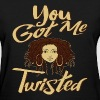 You Got Me Twisted T-Shirt - Women's T-Shirt