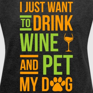 Drink Wine And Pet My Dog T-Shirts - Women's Roll Cuff T-Shirt
