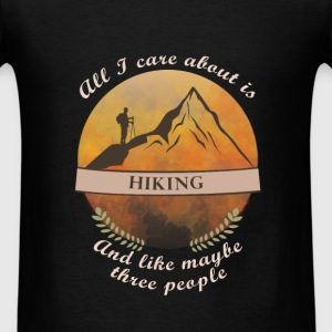 All I care about is Hiking and like maybe three pe - Men's T-Shirt