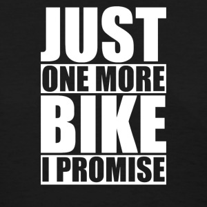 Just One More Bike I Promise - Women's T-Shirt