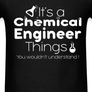 It's a chemical engineer things you wouldn't under - Men's T-Shirt