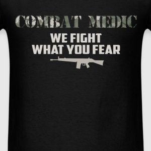 Combat Medic. We fight what you fear. - Men's T-Shirt
