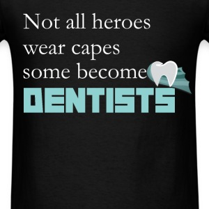 Not all heroes wear capes some become dentists. - Men's T-Shirt
