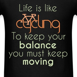 Life is like Cycling. To keep your balance you mus - Men's T-Shirt