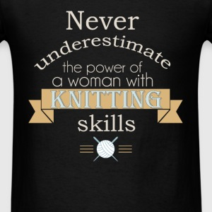 Never underestimate the power of a woman with knit - Men's T-Shirt