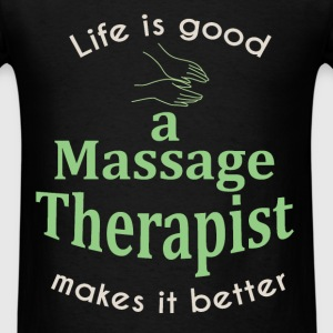 Life is great. A massage therapist makes it better - Men's T-Shirt