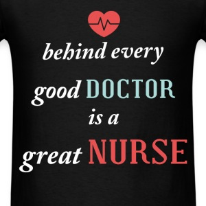 Behind every good doctor is a great nurse - Men's T-Shirt