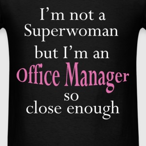 I'm not a superwoman but I'm an Office Manager so  - Men's T-Shirt