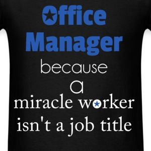 Office Manager, because a miracle worker isn't a j - Men's T-Shirt