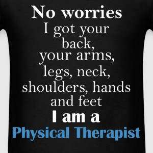 No worries. I got your back, your arms, legs, neck - Men's T-Shirt