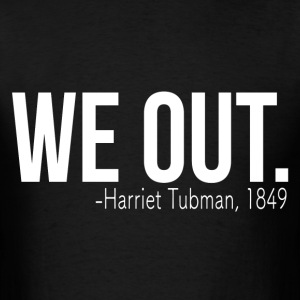 We out. T-Shirts - Men's T-Shirt