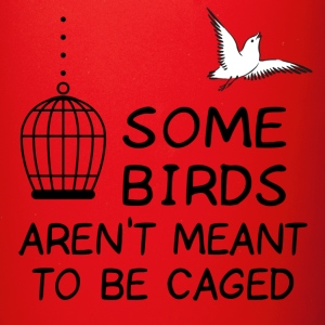 Cage mugs drinkware spreadshirt for Some birds aren t meant to be caged tattoo