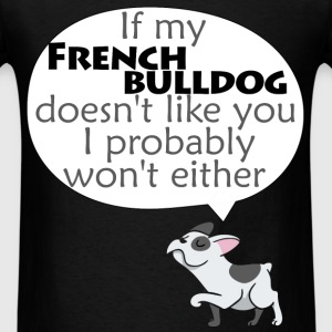 If my French bulldog doesn't like you I probably w - Men's T-Shirt