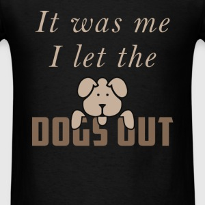 It was me I let the dogs out - Men's T-Shirt