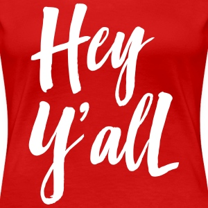 Hey Y'all T-Shirts - Women's Premium T-Shirt