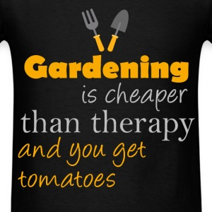 Gardening is cheaper than therapy and you get toma - Men's T-Shirt