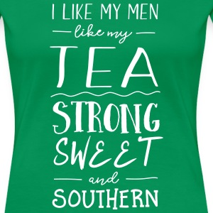 I like my men like my tea. Strong, Sweet. Southern T-Shirts - Women's Premium T-Shirt