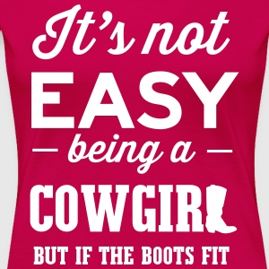 It's not easy being a cowgirl but if the boots fit T-Shirts - Women's Premium T-Shirt