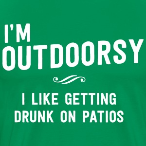 I'm outdoorsy, I like get drunk on patios T-Shirts - Men's Premium T-Shirt