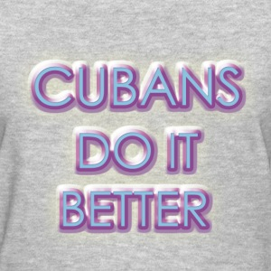 Cubans Do It Better-Grey - Women's T-Shirt