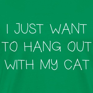 I just want to hang out with my cat T-Shirts - Men's Premium T-Shirt