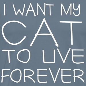 I want my cat to live forever T-Shirts - Men's Premium T-Shirt