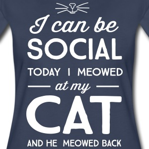 I can be social. Today I meowed at my cat T-Shirts - Women's Premium T-Shirt