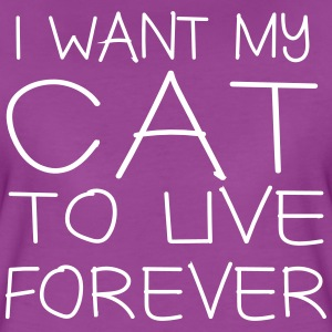 I want my cat to live forever T-Shirts - Women's Premium T-Shirt