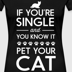 If you're single and you know it pet your cat T-Shirts - Women's Premium T-Shirt