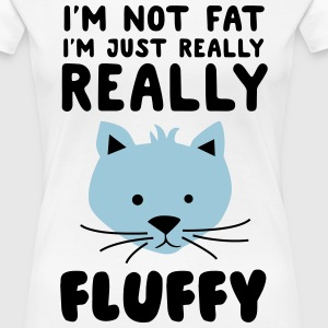 I'm not fat I'm just really really fluffy T-Shirts - Women's Premium T-Shirt