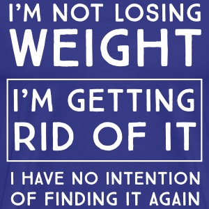 I'm not losing weight I'm getting rid of it T-Shirts - Men's Premium T-Shirt