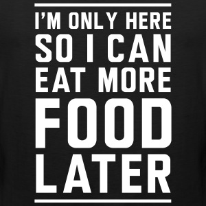 I'm only here so I can eat more food later Sportswear - Men's Premium Tank