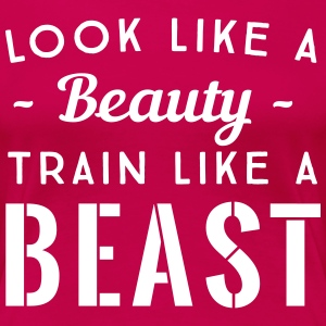 Look like a beauty. Train like a beast T-Shirts - Women's Premium T-Shirt