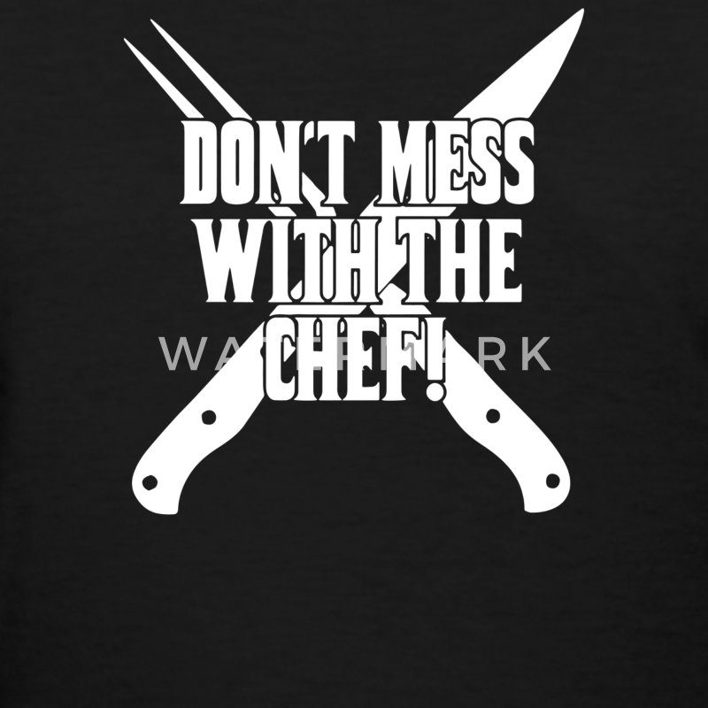 Don't Mess With The Chef - Women's T-Shirt