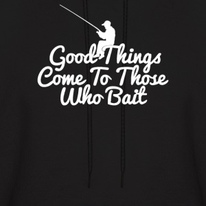 Good Things Come To Those Who Bait - Men's Hoodie