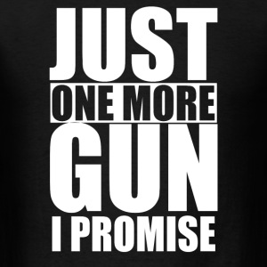Just One More Gun I Promise - Men's T-Shirt