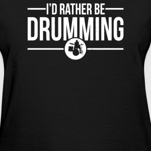 I'd Rather Be Drumming - Women's T-Shirt