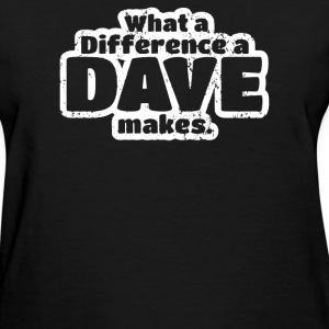 What A Difference A Dave Makes - Women's T-Shirt