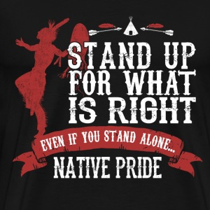 american indian native- Stand up for what is right - Men's Premium T-Shirt