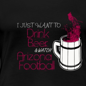 Arizona football - I just want to drink beer - Women's Premium T-Shirt