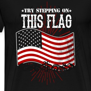 American flag - Try stepping on this flag - Men's Premium T-Shirt