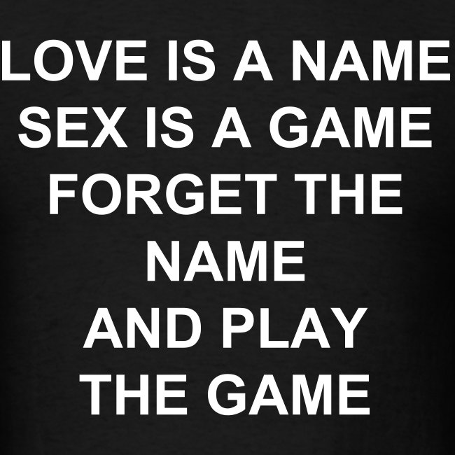 'Love is a Name, Sex is a Game, Forget the Name and play the Game' as worn by Slash